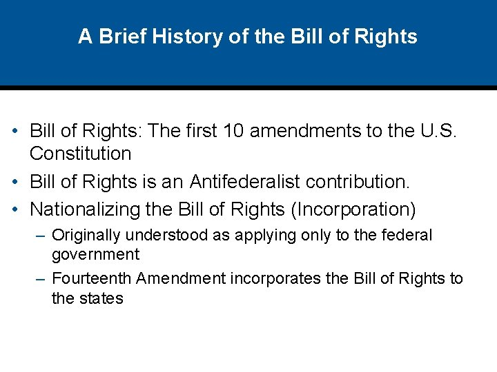 A Brief History of the Bill of Rights • Bill of Rights: The first