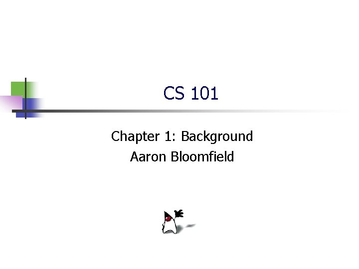 CS 101 Chapter 1: Background Aaron Bloomfield