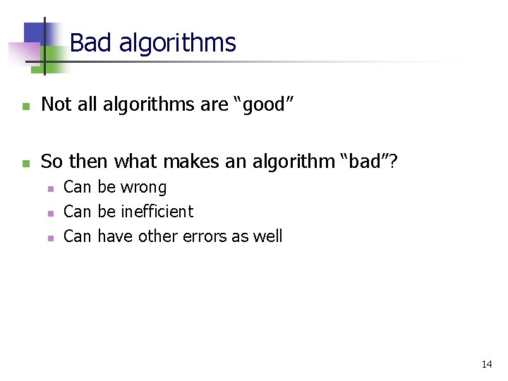 """Bad algorithms n Not all algorithms are """"good"""" n So then what makes an"""