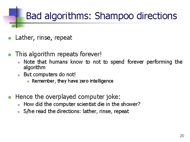 Bad algorithms: Shampoo directions n Lather, rinse, repeat n This algorithm repeats forever! n