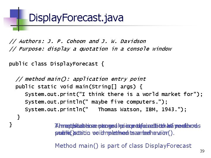 Display. Forecast. java // Authors: J. P. Cohoon and J. W. Davidson // Purpose: