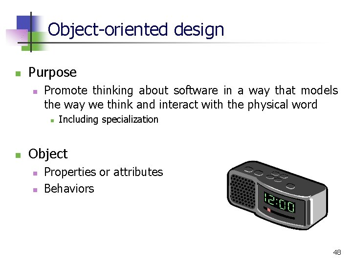 Object-oriented design n Purpose n Promote thinking about software in a way that models