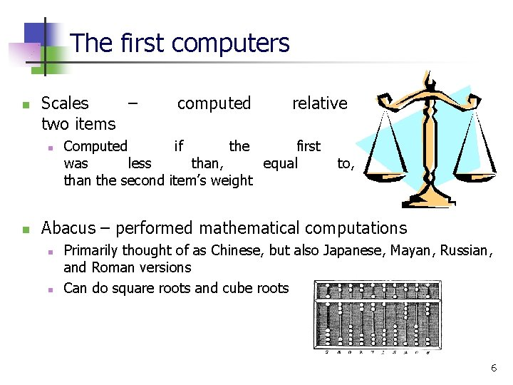 The first computers n Scales – two items n n computed relative Computed if