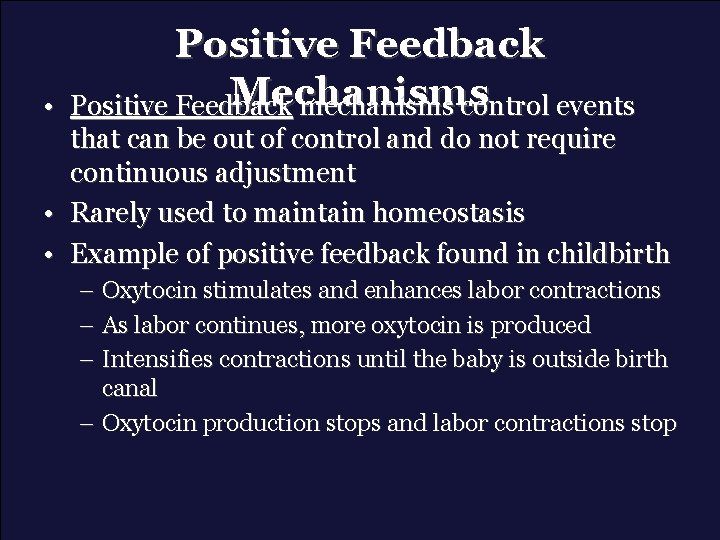 • Positive Feedback Mechanisms Positive Feedback mechanisms control events that can be out