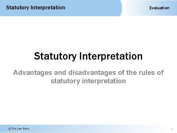 Statutory Interpretation Evaluation Statutory Interpretation Advantages and disadvantages of the rules of statutory interpretation