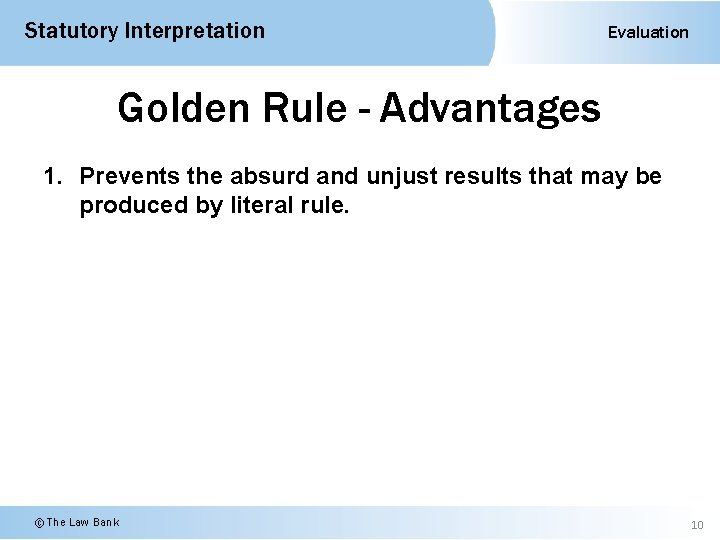 Statutory Interpretation Evaluation Golden Rule - Advantages 1. Prevents the absurd and unjust results