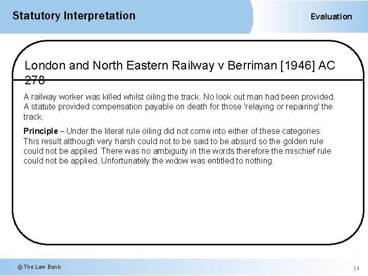 Statutory Interpretation Evaluation London and North Eastern Railway v Berriman [1946] AC 278 A