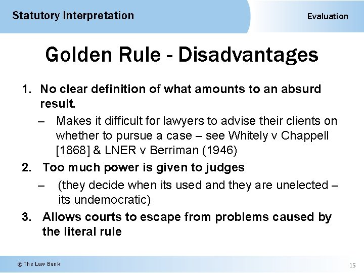 Statutory Interpretation Evaluation Golden Rule - Disadvantages 1. No clear definition of what amounts