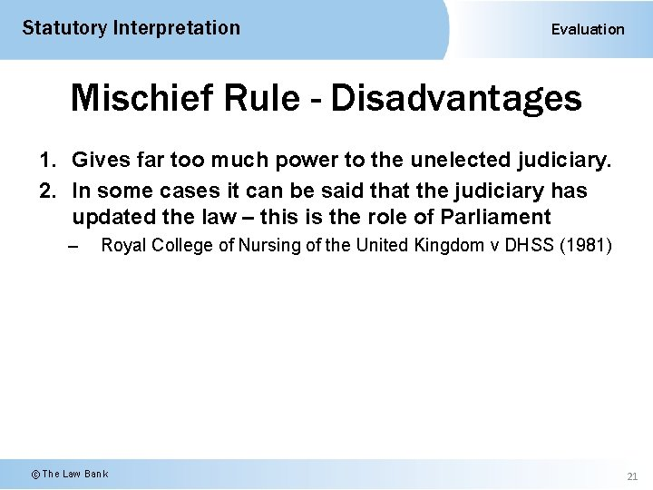 Statutory Interpretation Evaluation Mischief Rule - Disadvantages 1. Gives far too much power to