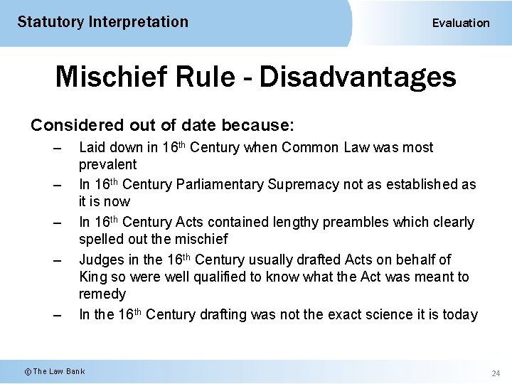Statutory Interpretation Evaluation Mischief Rule - Disadvantages Considered out of date because: – –