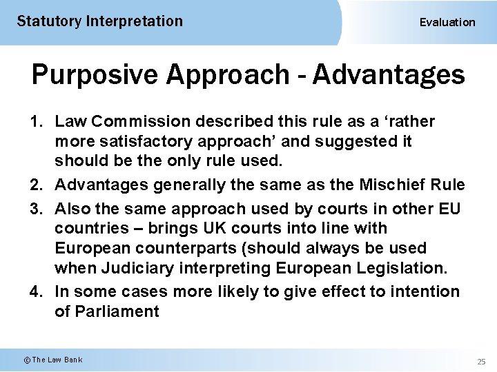Statutory Interpretation Evaluation Purposive Approach - Advantages 1. Law Commission described this rule as