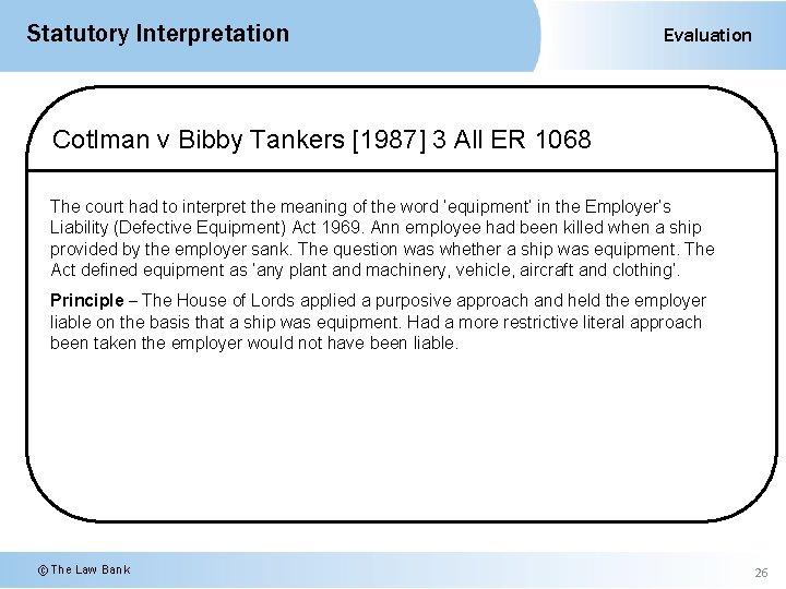 Statutory Interpretation Evaluation Cotlman v Bibby Tankers [1987] 3 All ER 1068 The court