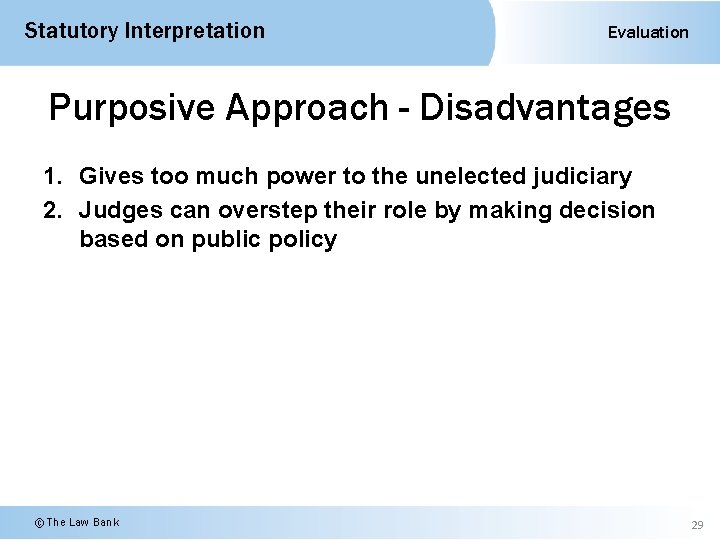 Statutory Interpretation Evaluation Purposive Approach - Disadvantages 1. Gives too much power to the
