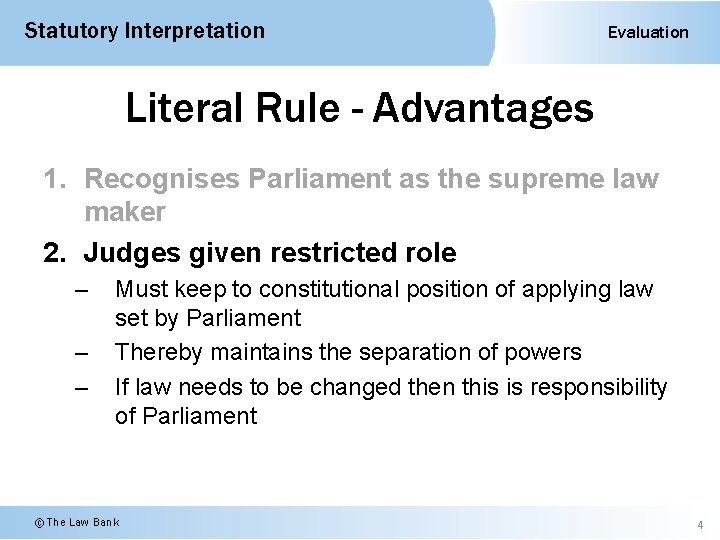 Statutory Interpretation Evaluation Literal Rule - Advantages 1. Recognises Parliament as the supreme law