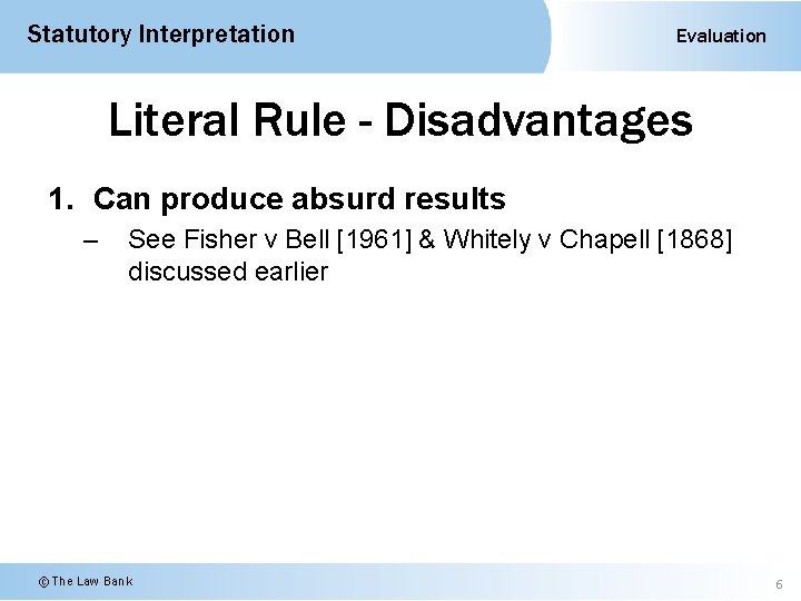Statutory Interpretation Evaluation Literal Rule - Disadvantages 1. Can produce absurd results – See