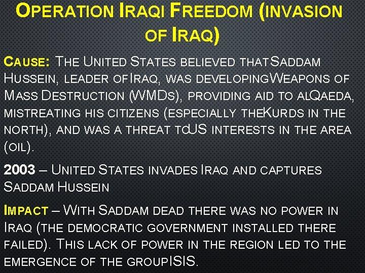 OPERATION IRAQI FREEDOM (INVASION OF IRAQ) CAUSE: THE UNITED STATES BELIEVED THAT SADDAM HUSSEIN,