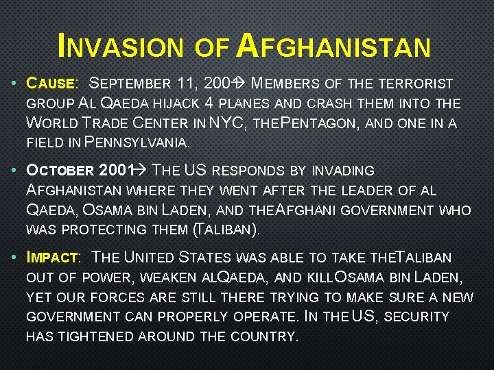 INVASION OF AFGHANISTAN • CAUSE: SEPTEMBER 11, 2001 MEMBERS OF THE TERRORIST GROUP AL