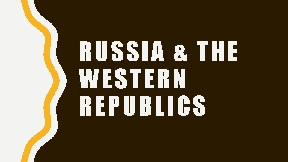 RUSSIA & THE WESTERN REPUBLICS