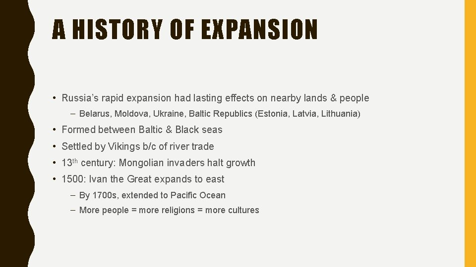 A HISTORY OF EXPANSION • Russia's rapid expansion had lasting effects on nearby lands