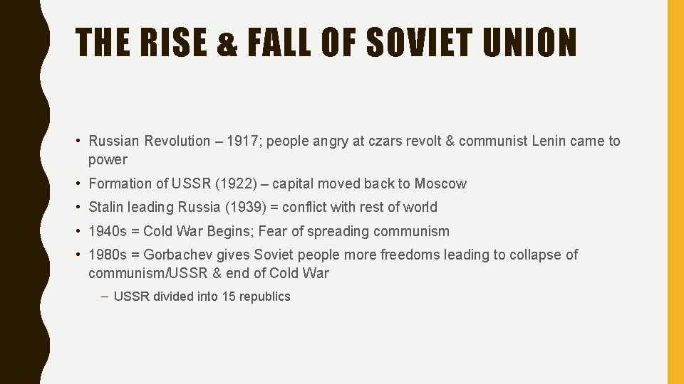 THE RISE & FALL OF SOVIET UNION • Russian Revolution – 1917; people angry
