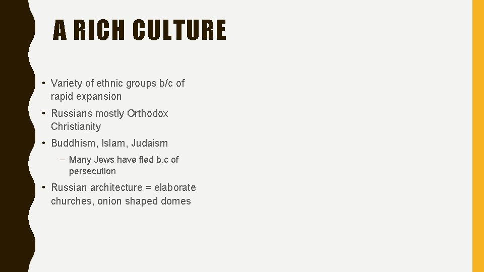 A RICH CULTURE • Variety of ethnic groups b/c of rapid expansion • Russians