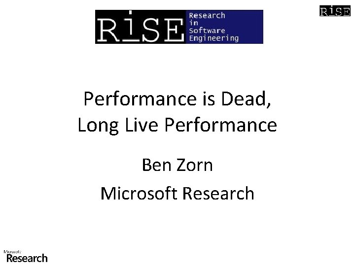 Performance is Dead, Long Live Performance Ben Zorn Microsoft Research
