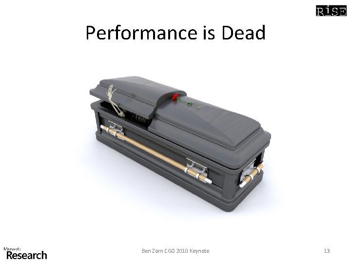 Performance is Dead Ben Zorn CGO 2010 Keynote 13