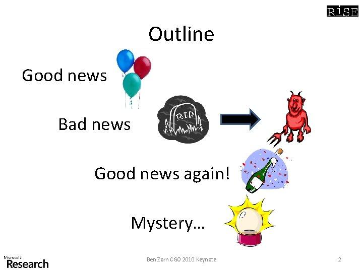 Outline Good news Bad news Good news again! Mystery… Ben Zorn CGO 2010 Keynote