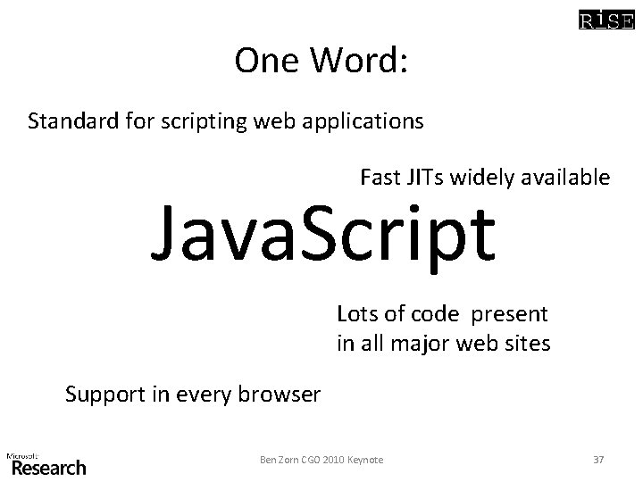 One Word: Standard for scripting web applications Fast JITs widely available Java. Script Lots