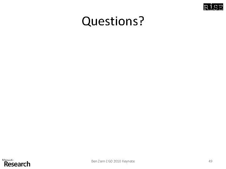 Questions? Ben Zorn CGO 2010 Keynote 49