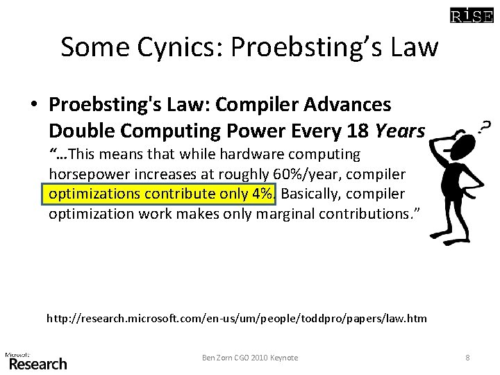 Some Cynics: Proebsting's Law • Proebsting's Law: Compiler Advances Double Computing Power Every 18
