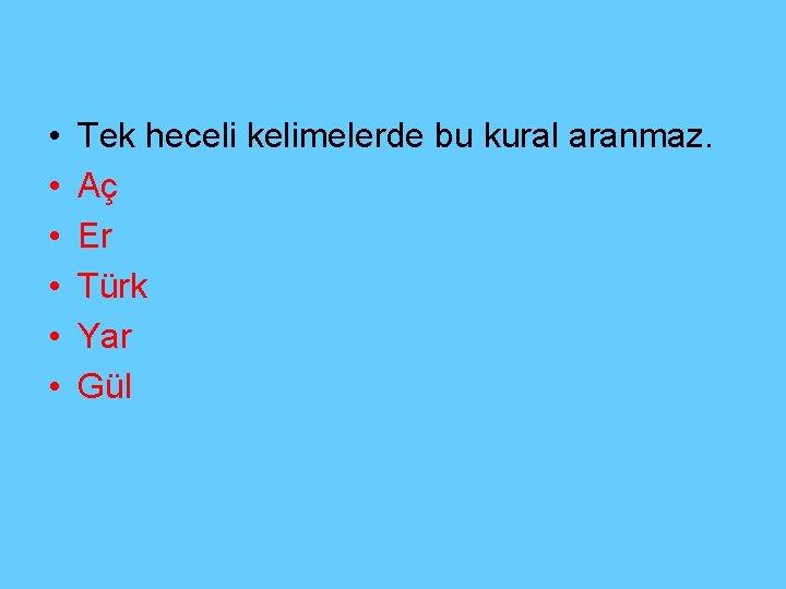 • • • Tek heceli kelimelerde bu kural aranmaz. Aç Er Türk Yar