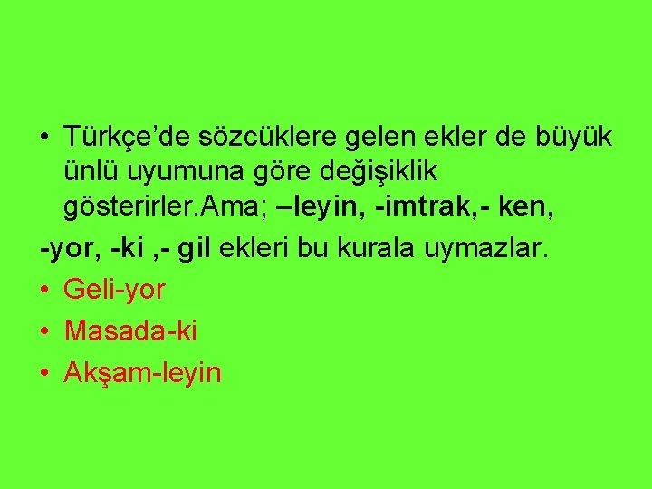 • Türkçe'de sözcüklere gelen ekler de büyük ünlü uyumuna göre değişiklik gösterirler. Ama;
