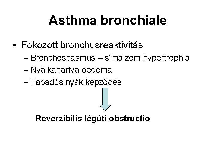 Asthma bronchiale • Fokozott bronchusreaktivitás – Bronchospasmus – símaizom hypertrophia – Nyálkahártya oedema –