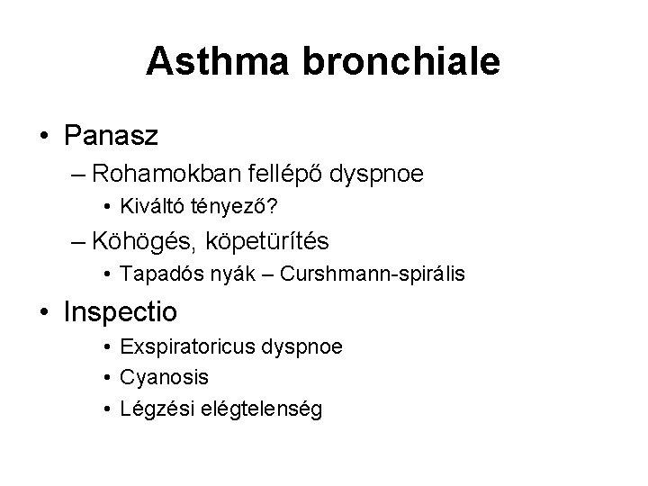 Asthma bronchiale • Panasz – Rohamokban fellépő dyspnoe • Kiváltó tényező? – Köhögés, köpetürítés