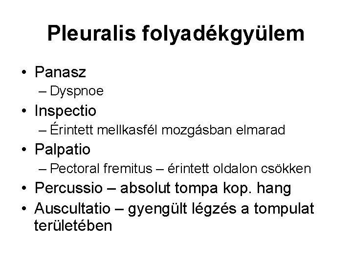 Pleuralis folyadékgyülem • Panasz – Dyspnoe • Inspectio – Érintett mellkasfél mozgásban elmarad •