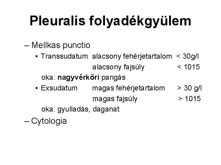 Pleuralis folyadékgyülem – Mellkas punctio • Transsudatum alacsony fehérjetartalom alacsony fajsúly oka: nagyvérköri pangás