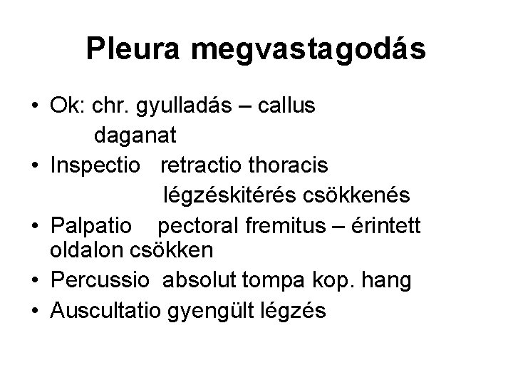 Pleura megvastagodás • Ok: chr. gyulladás – callus daganat • Inspectio retractio thoracis légzéskitérés