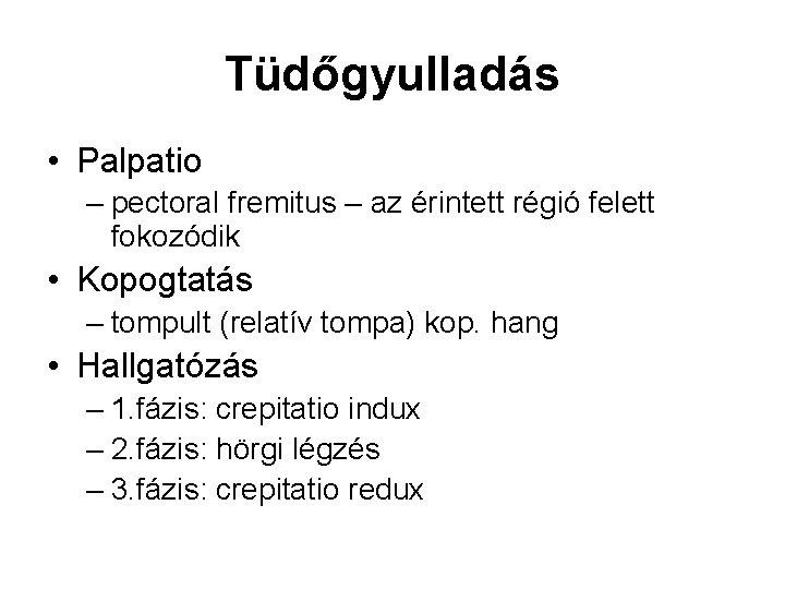 Tüdőgyulladás • Palpatio – pectoral fremitus – az érintett régió felett fokozódik • Kopogtatás