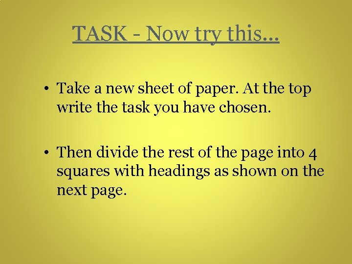 TASK - Now try this… • Take a new sheet of paper. At the