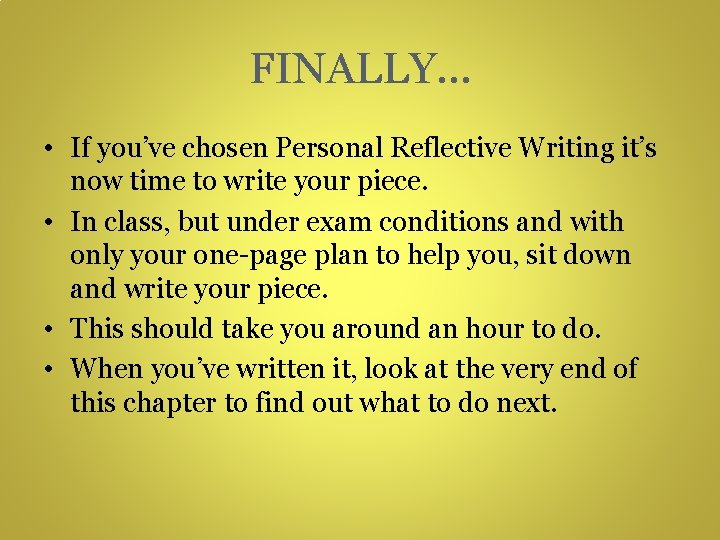 FINALLY… • If you've chosen Personal Reflective Writing it's now time to write your