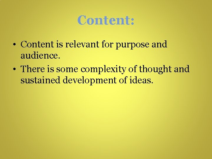 Content: • Content is relevant for purpose and audience. • There is some complexity