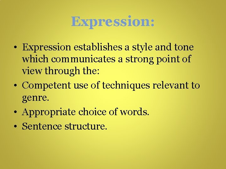 Expression: • Expression establishes a style and tone which communicates a strong point of