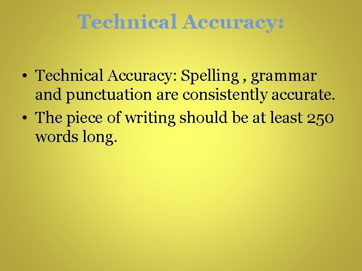 Technical Accuracy: • Technical Accuracy: Spelling , grammar and punctuation are consistently accurate. •