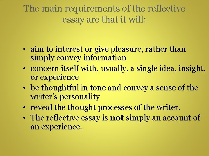 The main requirements of the reflective essay are that it will: • aim to