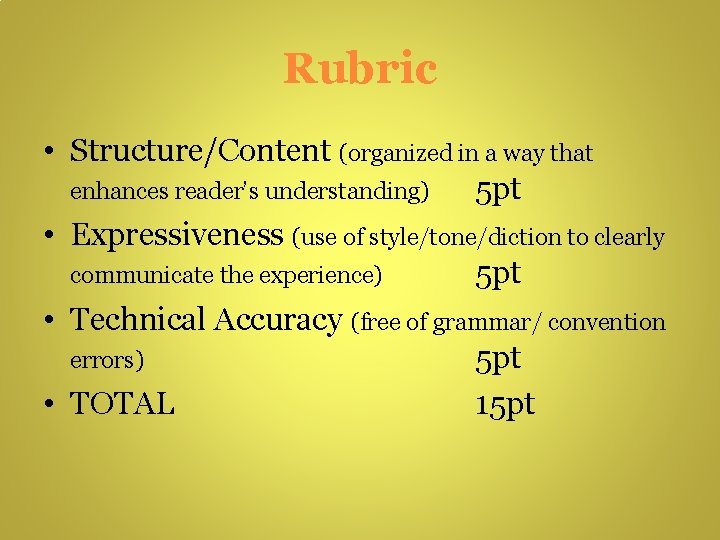 Rubric • Structure/Content (organized in a way that enhances reader's understanding) 5 pt •