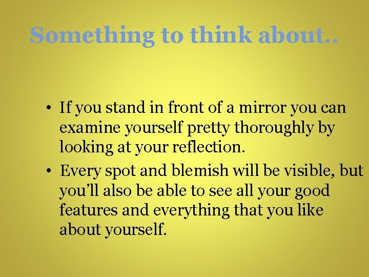 Something to think about. . • If you stand in front of a mirror