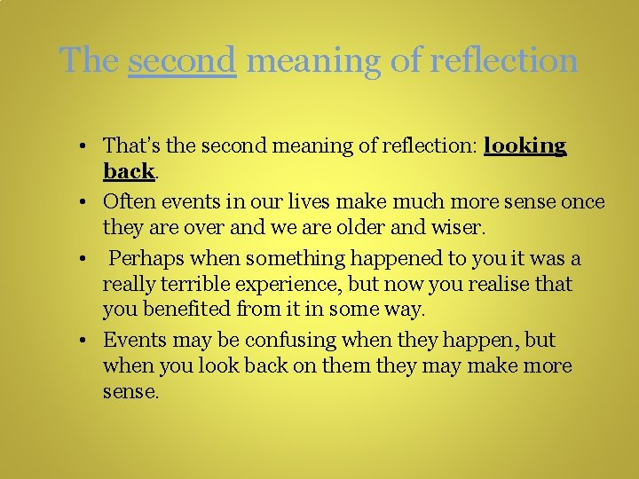 The second meaning of reflection • That's the second meaning of reflection: looking back.