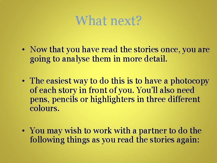 What next? • Now that you have read the stories once, you are going