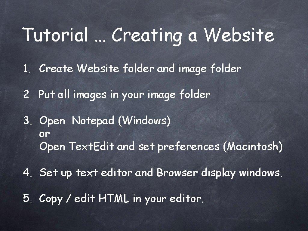 Tutorial … Creating a Website 1. Create Website folder and image folder 2. Put